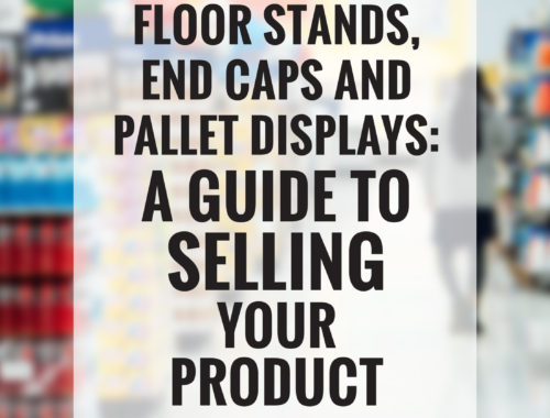 Floor Stands, End Caps and Pallet Displays: A Guide to Selling Your Product